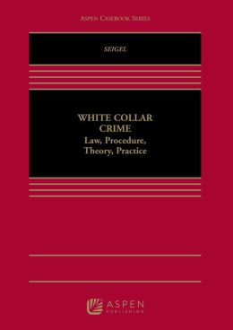 White Collar Crime: Law, Procedure, Theory and Practice