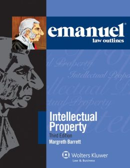 Emanuel Law Outlines: Intellectual Property, 3E