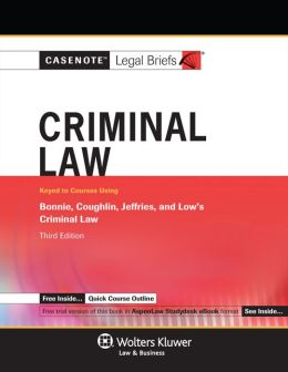 Casenote Legal Briefs: Criminal Law Keyed to Bonnie, Coughlin, Jeffries & Low, 3rd Ed.