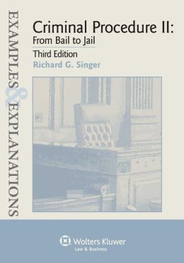 Examples & Explanations: Criminal Procedure II: From Bail to Jail 3E