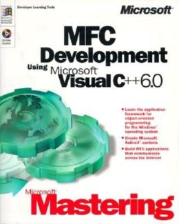 Microsoft Mastering: MFC Development Using Microsoft Visual C++ 6. 0