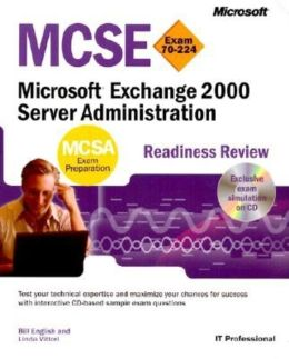 MCSE Microsoft Exchange 2000 Server Administration Readiness Review: Exam 70-224 with CD-ROM