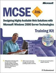 MCSE Training Kit (Exam 70-226): (It Professional Series) Designing Highly Available Web Solutions with Microsoft Windows 2000 Server Technologies
