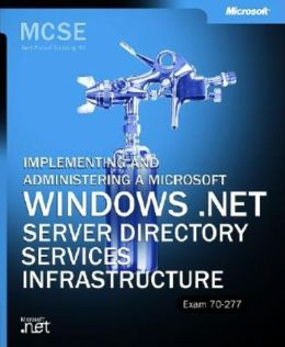 MCSE Self-Paced Training Kit (Exam 70-294) Planning, Implementing, and Maintaining a Microsoft Windows Server 2003 Active Directory Infrastructure