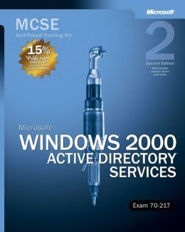 MCSE Self-Paced Training Kit (Exam 70-217): Microsoft Windows 2000 Active Directory Services