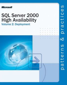 SQL Server 2000 High Availability: Deployment (Patterns & Practices Series)