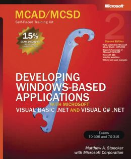 MCAD/MCSD Self-Paced Training Kit: Developing Windows-Based Applications with Microsoft Visual Basic.Net and Microsoft Visual C#.NET
