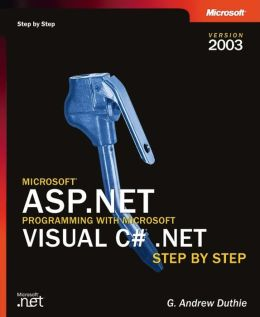 Microsoft ASP.NET Programming with Microsoft Visual C#.NET Version 2003 Step by Step