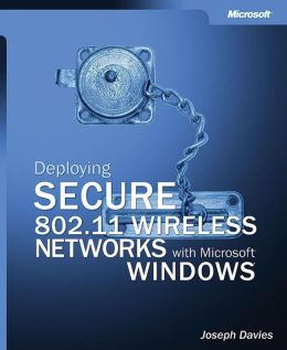 Deploying Secure 802.11 Wireless Networks with Microsoft Windows