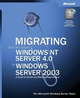 Migrating from Microsoft Windows NT Server 4.0 to Microsoft Windows Server 2003: A Guide for Small and Medium Organizations
