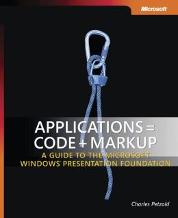 Applications = Code + Markup: A Guide to the Microsoft Windows Presentation Foundation