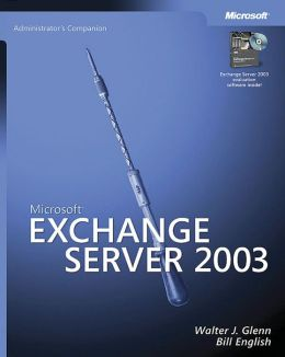 Micosoft Exchange Server 2003: Administration Companion