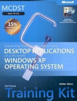 MCDST Self-Paced Training Kit (Exam 70-272): Supporting Users and Troubleshooting Desktop Applications on a Microsoft Windows XP Operating System