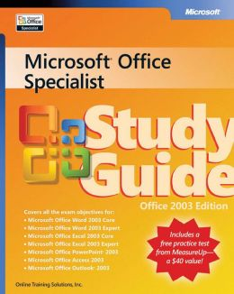 Microsoft Office Specialist Study Guide: Office 2003 Edition