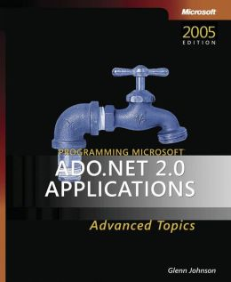 Programming Microsoft Ado .NET 2.0 Applications: Advanced Topics