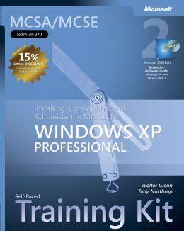 MCSA/MCSE Self-Paced Training Kit (Exam 70-270): Installing, Configuring, and Administering Microsoft Windows XP Professional, Second Edition