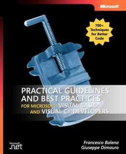 Practical Guidelines and Best Practices for Microsoft Visual Basic and Microsoft Visual C# Developers