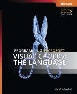 Programming Microsoft Visual C# 2005: The Language