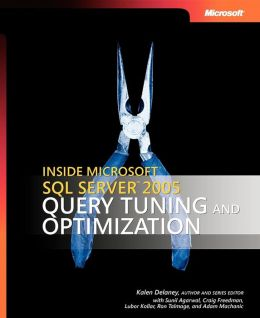 Inside Microsoft SQL Server 2005: Query Tuning and Optimization