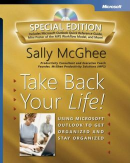 Take Back Your Life, Special Edition: Using Microsoft Outlook to Get Organized