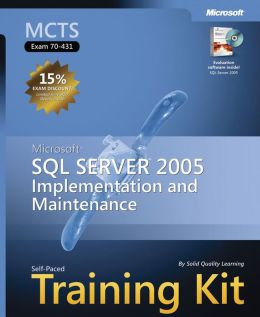 MCTS Self-Paced Training Kit (Exam 70-431): Implementing and Maintaining Microsoft SQL Server