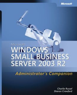 Microsoft Windows Small Business Server 2003 R2 Administrator's Companion