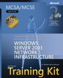 MCSE Self-Paced Training Kit (Exam 70-291) Implementing, Managing, and Maintaining a Microsoft a Microsoft Windows Server 2003 Network Infrastructure