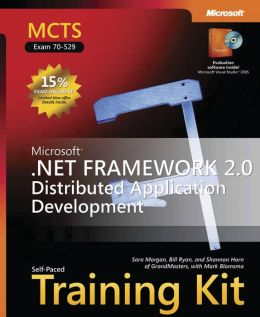 MCTS Self-Paced Training Kit (Exams 70-529): Microsoft .Net Framework 2.0 Distributed Application Development
