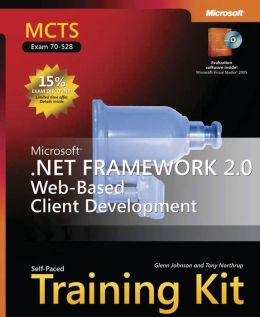 MCTS Self-Paced Training Kit (Exam 70-528): Microsoft .Net Framework 2.0 Web-Based Client Development (Training Kit Series)