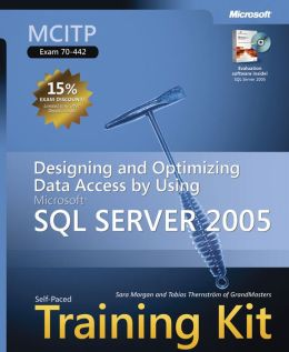 MCITP Self-Paced Training Kit (Exam 70-442): Designing and Optimizing Data Access by Using Microsoft SQL Server 2005