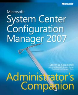 Microsoft System Center Configuration Manager 2007 Administrator's Companion [With CDROM]
