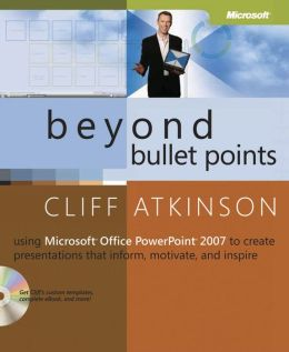 Beyond Bullet Points: Using Microsoft Office PowerPoint 2007 to Create Presentations That Inform