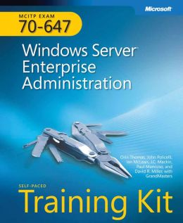 MCITP Self-Paced Training Kit (Exam 70-647): Windows Enterprise Administration