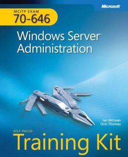 MCITP Self-Paced Training Kit (Exam 70-646): Windows Server Administration