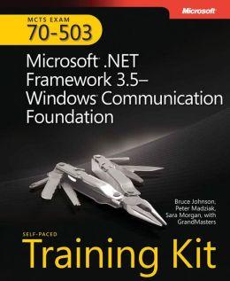 MCTS Self-Paced Training Kit (Exam 70-503): Microsoft .NET Framework 3.5 Windows Communication Foundation