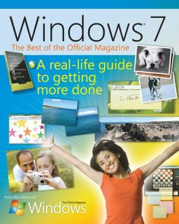 The Best of Windows(R) 7: A Real-Life Guide to Windows and Your PC