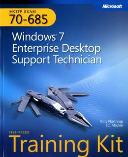 MCITP Self-Paced Training Kit (Exam 70-685): Windows 7 Enterprise Desktop Support Technician: Windows 7 Enterprise Desktop Support Technician