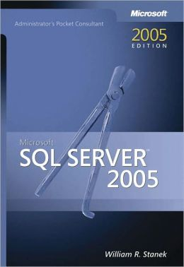 Microsoft SQL Server 2005 Administrators Pocket Consultant