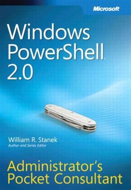 Windows PowerShell 2.0 Administrators Pocket Consultant