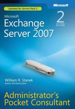 Microsoft® Exchange Server 2007 Administrators Pocket Consultant