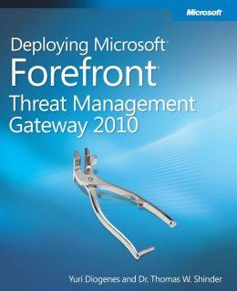 Deploying Microsoft Forefront Threat Management Gateway 2010