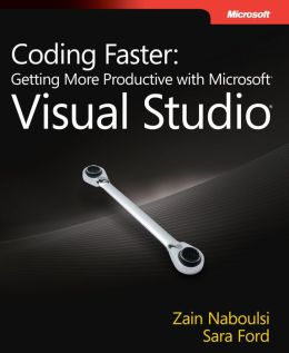 Coding Faster: Getting More Productive with Microsoft Visual Studio: Covers Microsoft Visual Studio 2005, 2008, and 2010