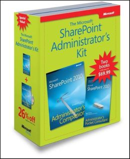 Microsoft SharePoint Administrator's Kit: Microsoft SharePoint 2010 Administrator's Pocket Consultant & Microsoft SharePoint 2010 Administrator's Companion