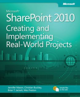 Microsoft SharePoint 2010: Creating and Implementing Real-World Projects