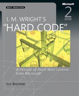 I.M. Wright's Hard Code: A Decade of Hard-Won Lessons from Microsoft