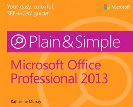 Microsoft® Office Professional 2013 Plain & Simple