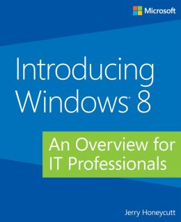 Introducing Windows 8: An Overview for IT Professionals