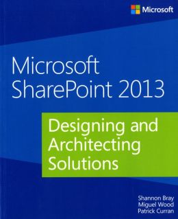 Microsoft SharePoint 2013: Designing and Architecting Solutions