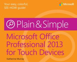 Microsoft® Office Professional 2013 for Touch Devices Plain & Simple