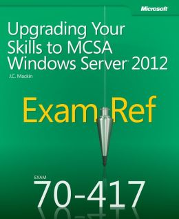Exam Ref 70-417: Upgrading Your Skills to MCSA Windows Server 2012